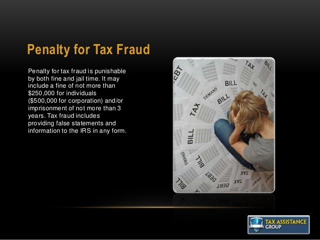 Penalty for Tax Fraud Penalty for tax fraud is punishable by both fine and jail time. It may include a fine of not more th...