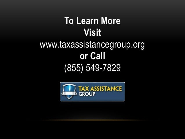 To Learn More Visit www.taxassistancegroup.org or Call (855) 549-7829
