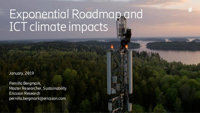2019-01-15 | Public | Page 1 Exponential Roadmap and ICT climate impacts January, 2019 Pernilla Bergmark, Master Researche...