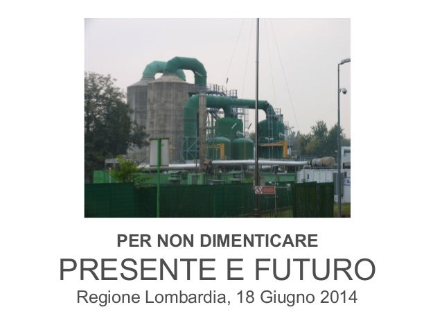 PER NON DIMENTICARE PRESENTE E FUTURO Regione Lombardia, 18 Giugno 2014