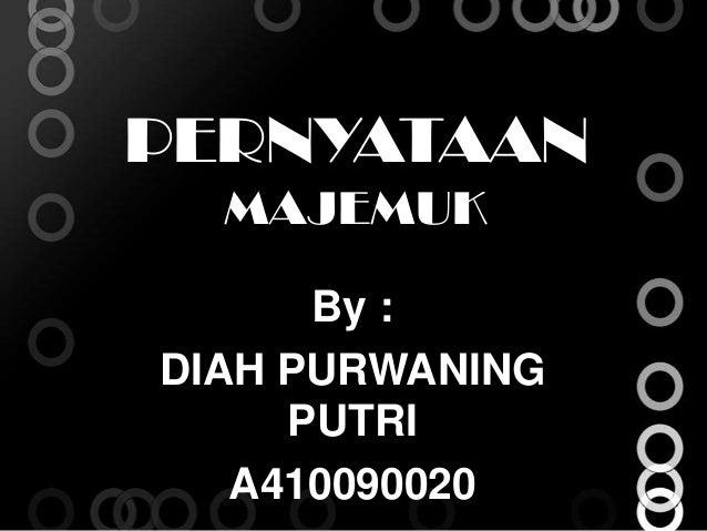 PERNYATAAN  MAJEMUK      By :DIAH PURWANING     PUTRI   A410090020