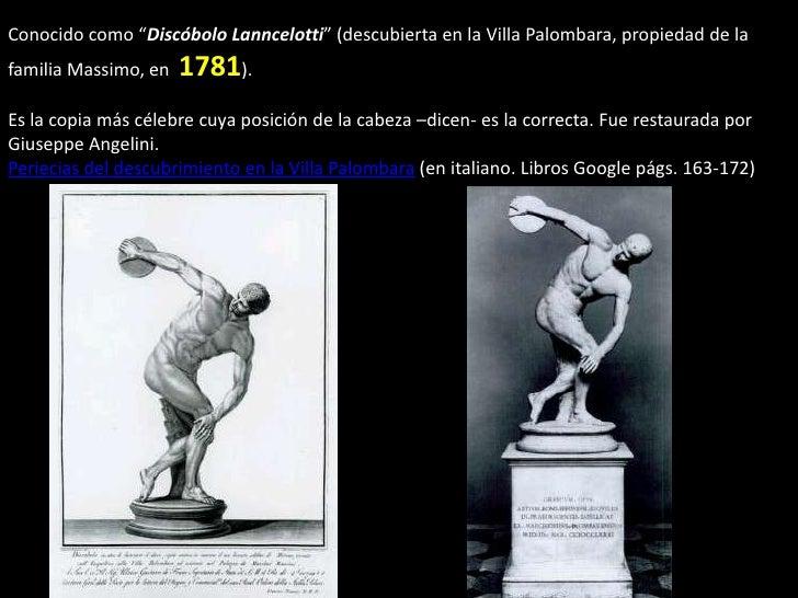 """Conocido como """"Discóbolo Lanncelotti"""" (descubierta en la Villa Palombara, propiedad de la familia Massimo, en  1781).<br /..."""