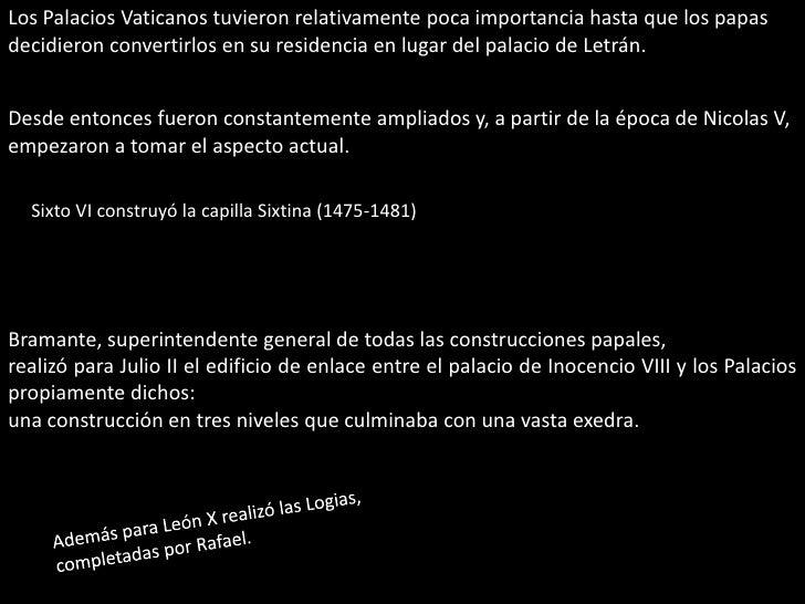Los Palacios Vaticanos tuvieron relativamente poca importancia hasta que los papas <br />decidieron convertirlos en su res...