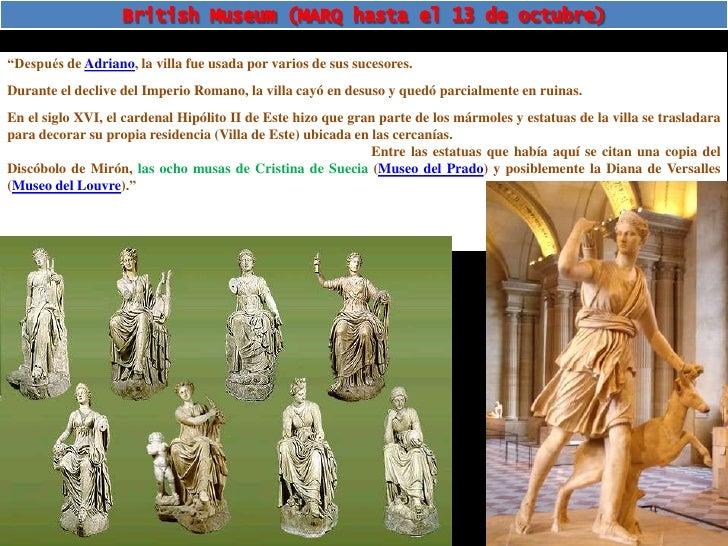"""British Museum<br />""""Después de Adriano, la villa fue usada por varios de sus sucesores. <br />Durante el declive del Impe..."""