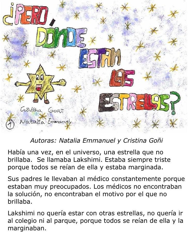 Autoras: Natalia Emmanuel y Cristina Goñi Había una vez, en el universo, una estrella que no brillaba.  Se llamaba Lakshim...
