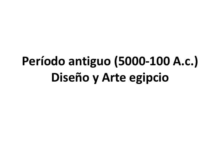 Período antiguo (5000-100 A.c.)     Diseño y Arte egipcio