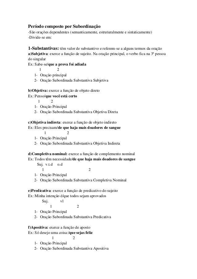 Período composto por Subordinação-São orações dependentes (semanticamente, estruturalmente e sintaticamente)-Divide-se em:...