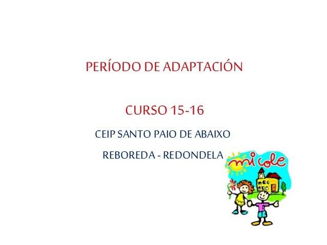 PERÍODO DEADAPTACIÓN CURSO15-16 CEIP SANTO PAIO DE ABAIXO REBOREDA - REDONDELA