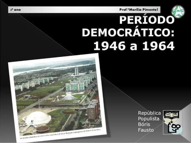 3º ano Prof.ªMarilia Pimentel  República  Populista  Bóris  Fausto