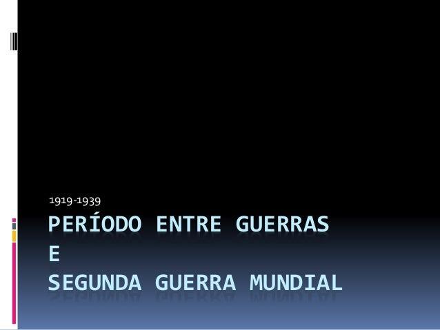 1919-1939  PERÍODO ENTRE GUERRAS  E  SEGUNDA GUERRA MUNDIAL