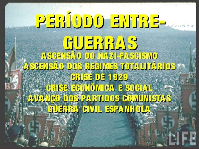 PERÍODO ENTRE-PERÍODO ENTRE-GUERRASGUERRASASCENSÃO DO NAZI-FASCISMOASCENSÃO DO NAZI-FASCISMOASCENSÃO DOS REGIMES TOTALITÁR...