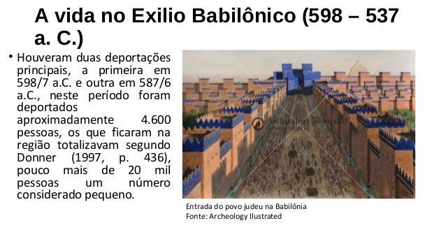A vida no Exilio Babilônico (598 – 537  a. C.)  • Houveram duas deportações  principais, a primeira em  598/7 a.C. e outra...
