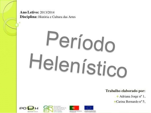 Ano Letivo: 2013/2014 Disciplina: História e Cultura das Artes  Trabalho elaborado por:  Adriana Carina  Jorge nº 1,  Be...
