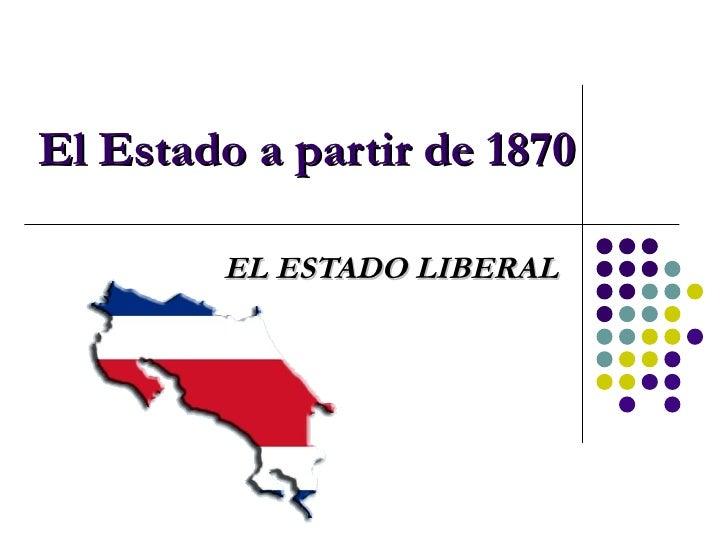 El Estado a partir de 1870 EL ESTADO LIBERAL