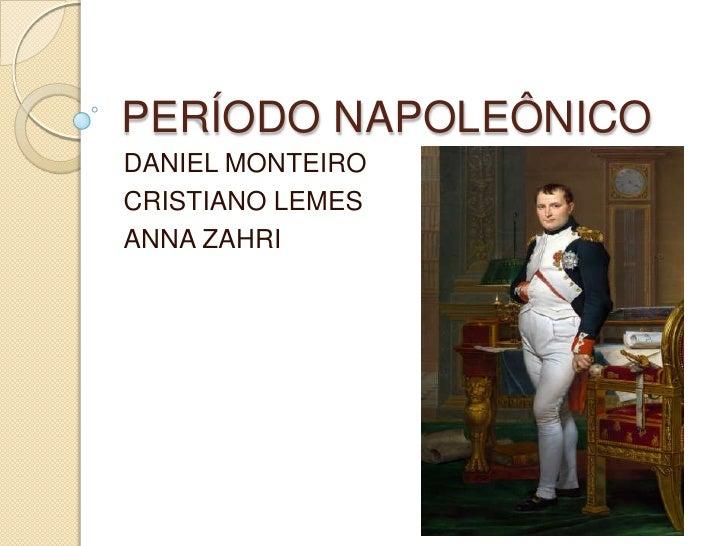 PERÍODO NAPOLEÔNICO<br />DANIEL MONTEIRO<br />CRISTIANO LEMES<br />ANNA ZAHRI<br />