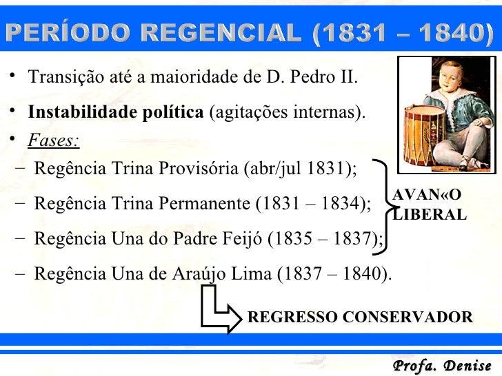 • Transição até a maioridade de D. Pedro II.• Instabilidade política (agitações internas).• Fases: – Regência Trina Provis...