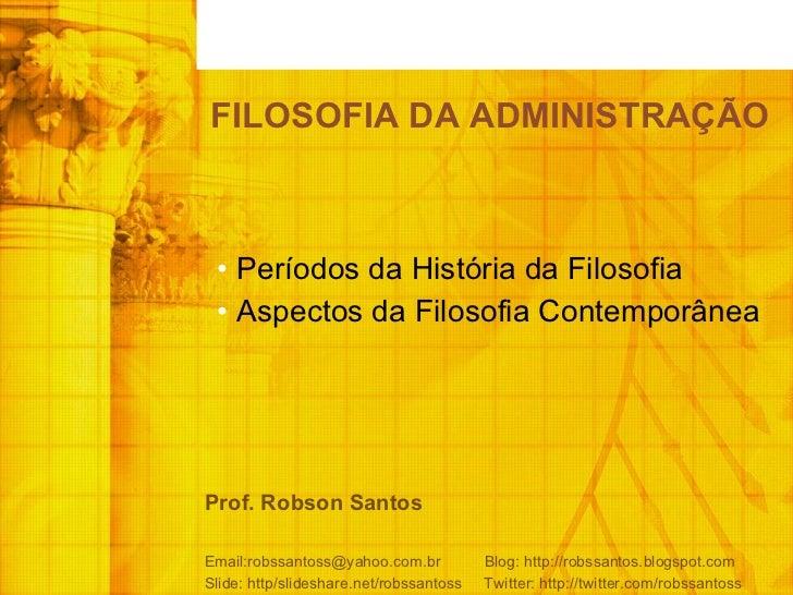 <ul><li>Períodos da História da Filosofia </li></ul><ul><li>Aspectos da Filosofia Contemporânea  </li></ul>FILOSOFIA DA AD...