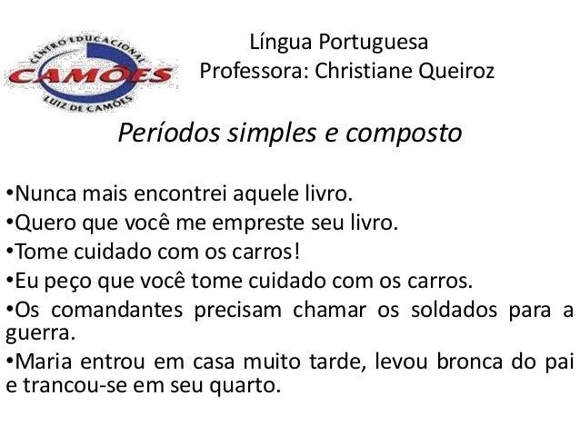 Língua Portuguesa                  Professora: Christiane Queiroz          Períodos simples e composto•Nunca mais encontre...