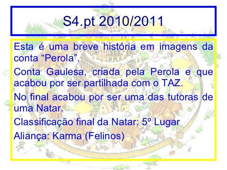 """S4.pt 2010/2011 <ul><li>Esta é uma breve história em imagens da conta """"Perola"""". </li></ul><ul><li>Conta Gaulesa, criada pe..."""