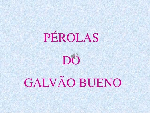 PÉROLAS DO GALVÃO BUENO