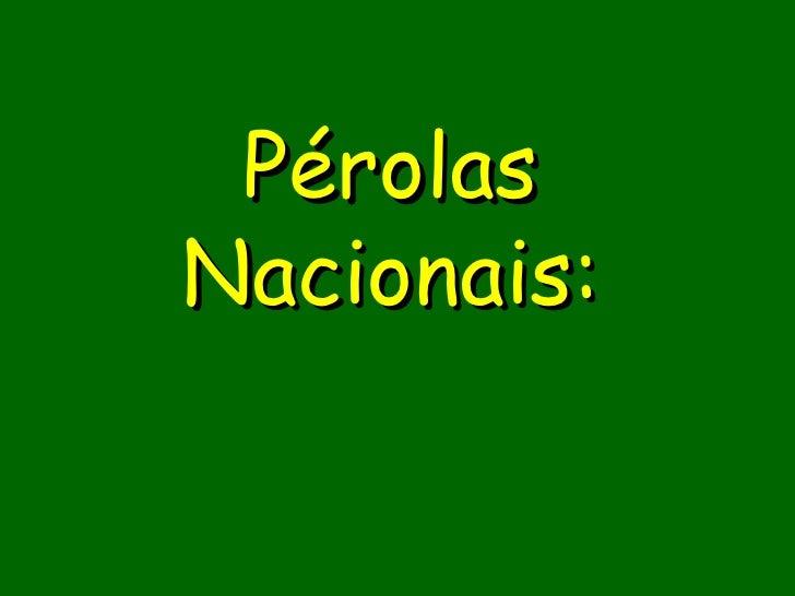 Pérolas Nacionais: