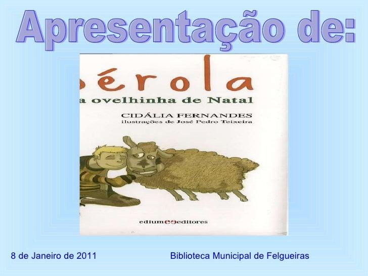 Biblioteca Municipal de Felgueiras 8 de Janeiro de 2011 Apresentação de: