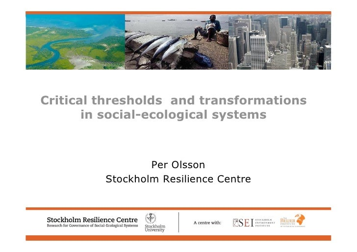 Welcome to Stockholm Resilience Centre   – Research for Governance of Social-Ecological Systems     Critical thresholds an...