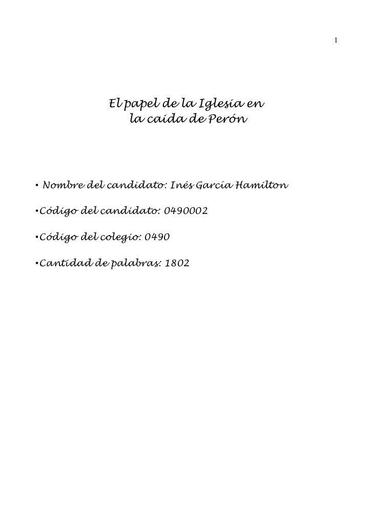 1             El papel de la Iglesia en                 la caida de Perón• Nombre del candidato: Inés García Hamilton•Códi...