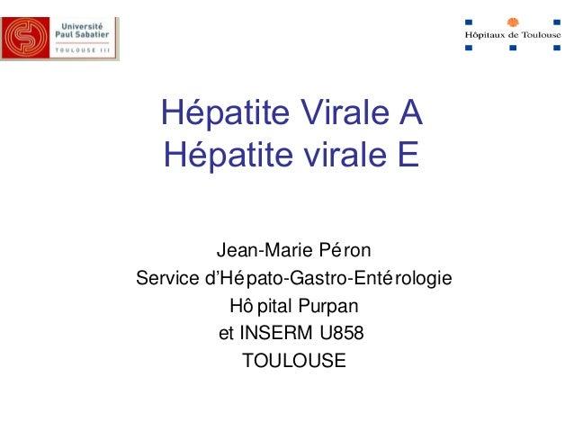 Hépatite Virale A Hépatite virale E Jean-Marie Pé ron Service d'Hé pato-Gastro-Enté rologie Hô pital Purpan et INSERM U858...