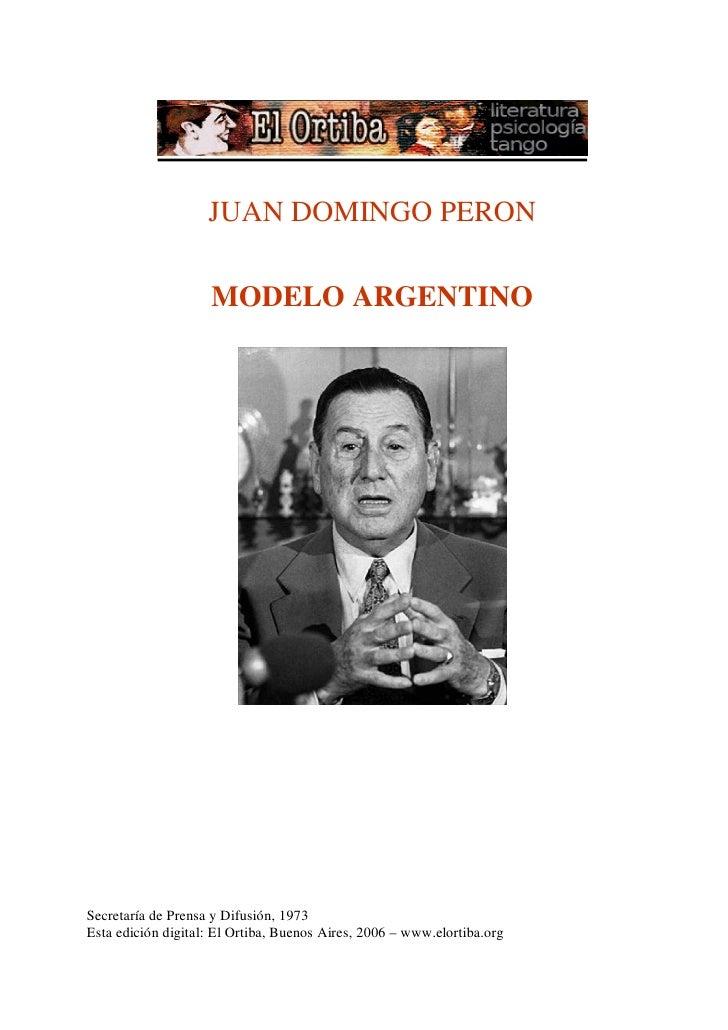 JUAN DOMINGO PERON                      MODELO ARGENTINO     Secretaría de Prensa y Difusión, 1973 Esta edición digital: E...