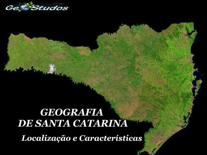 GEOGRAFIA  DE SANTA CATARINA Localização e Características