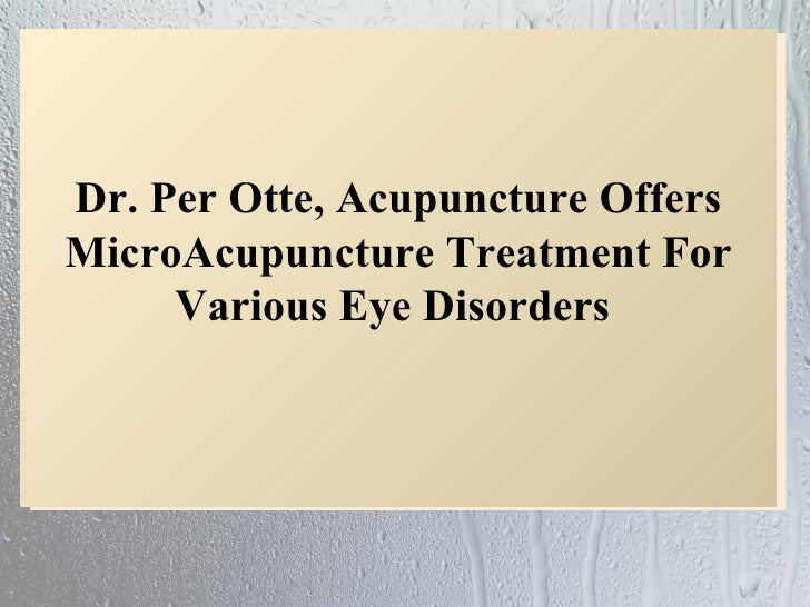 Dr. Per Otte, Acupuncture OffersMicroAcupuncture Treatment For     Various Eye Disorders