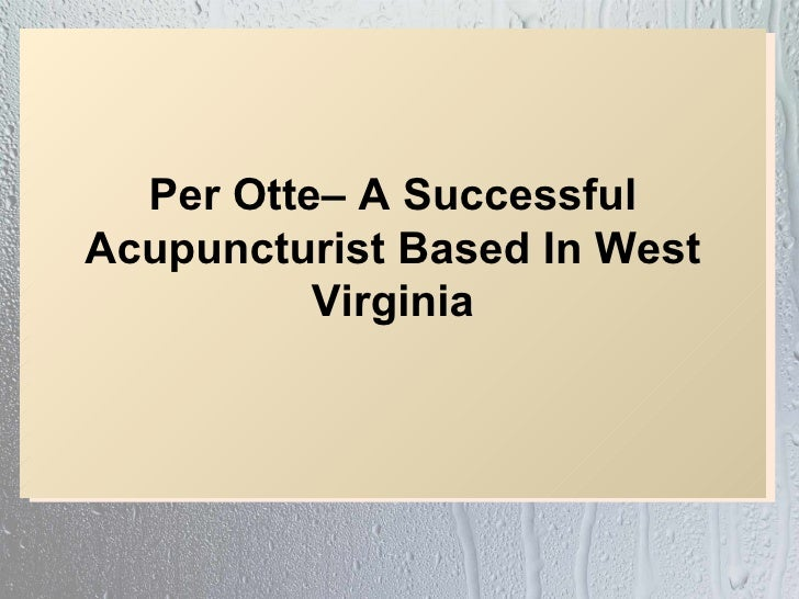 Per Otte– A SuccessfulAcupuncturist Based In West          Virginia
