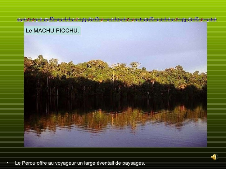 <ul><li>Le Pérou offre au voyageur un large éventail de paysages. </li></ul>Le MACHU PICCHU.