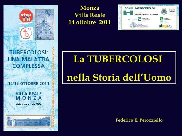 Monza Villa Reale 14 ottobre  2011 Federico E. Perozziello La TUBERCOLOSI  nella Storia dell'Uomo
