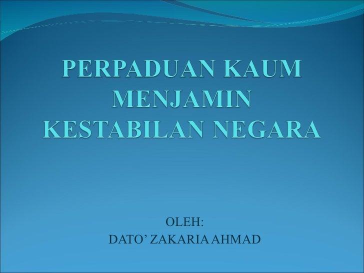 OLEH: DATO' ZAKARIA AHMAD