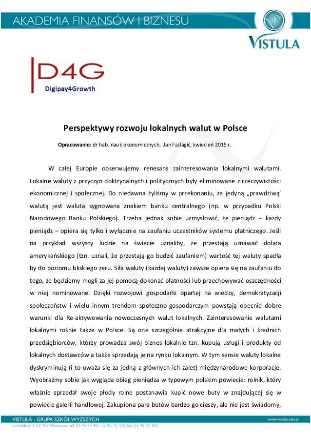 Perspektywy rozwoju lokalnych walut w Polsce Opracowanie: dr hab. nauk ekonomicznych, Jan Fazlagić, kwiecień 2015 r. W cał...