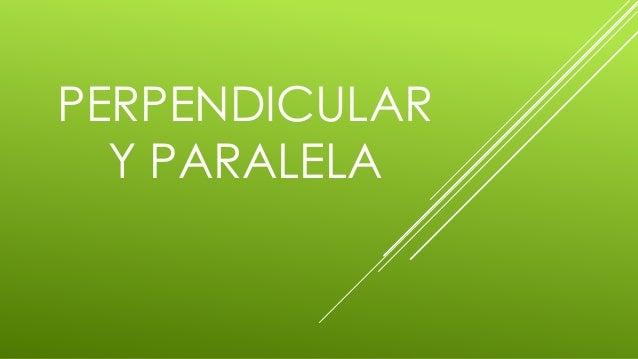 PERPENDICULAR Y PARALELA