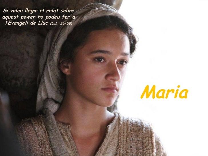 Maria Si voleu llegir el relat sobre aquest power ho podeu fer a l'Evangeli de Lluc  (Lc1, 26-58)