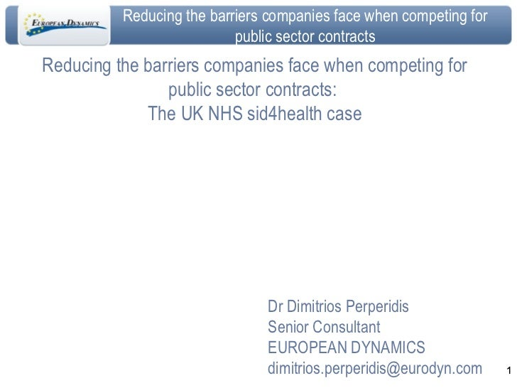 Reducing the barriers companies face when competing for public sector contracts:  The UK NHS sid4health case Dr Dimitrios ...