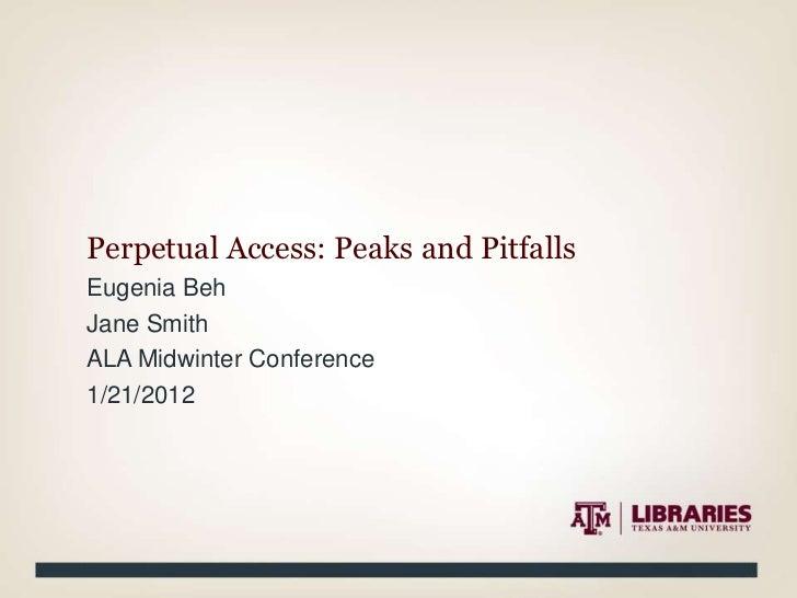 Perpetual Access: Peaks and PitfallsEugenia BehJane SmithALA Midwinter Conference1/21/2012