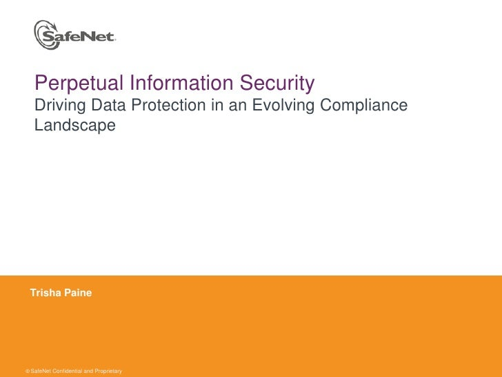 Perpetual Information SecurityDriving Data Protection in an Evolving Compliance Landscape<br />Trisha Paine<br />