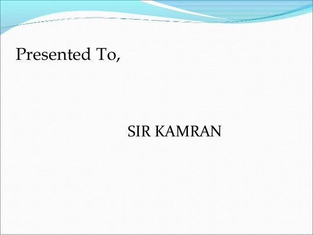 Presented To,SIR KAMRAN