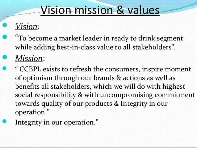 mission vision values of coca See attached file identify coca-cola's vision, mission, values, and goals (look at the annual report) determine which of the elemts consdier the goals and needs of specific stakeholder groups(examples.
