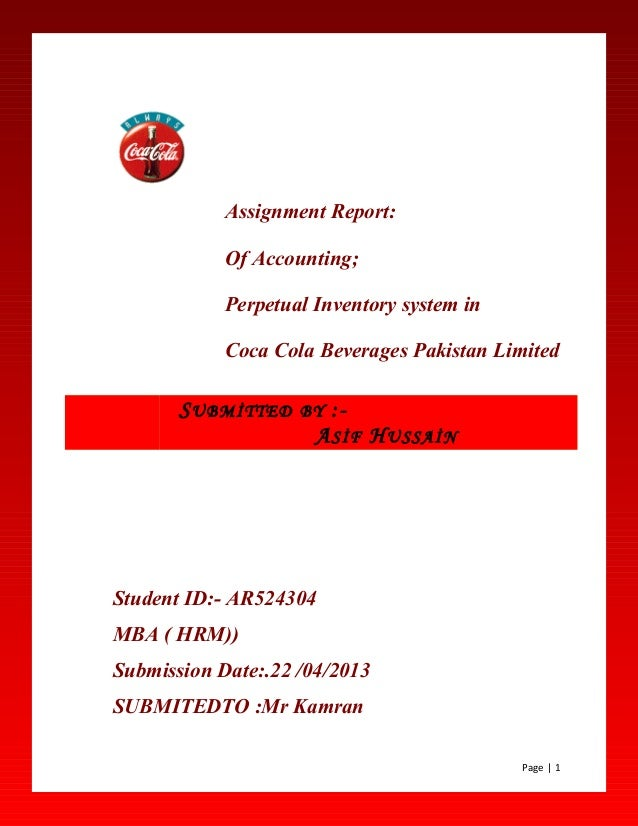 Assignment Report:Of Accounting;Perpetual Inventory system inCoca Cola Beverages Pakistan LimitedStudent ID:- AR524304MBA ...