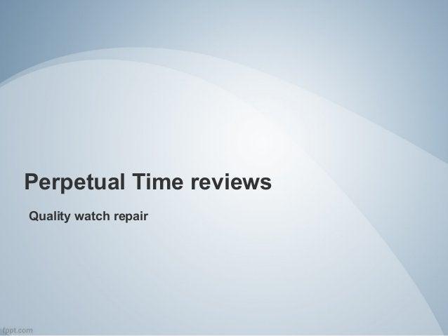 Perpetual Time reviews Quality watch repair