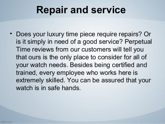 Repair and service • Does your luxury time piece require repairs? Or is it simply in need of a good service? Perpetual Tim...