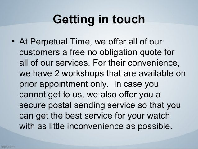 Getting in touch • At Perpetual Time, we offer all of our customers a free no obligation quote for all of our services. Fo...