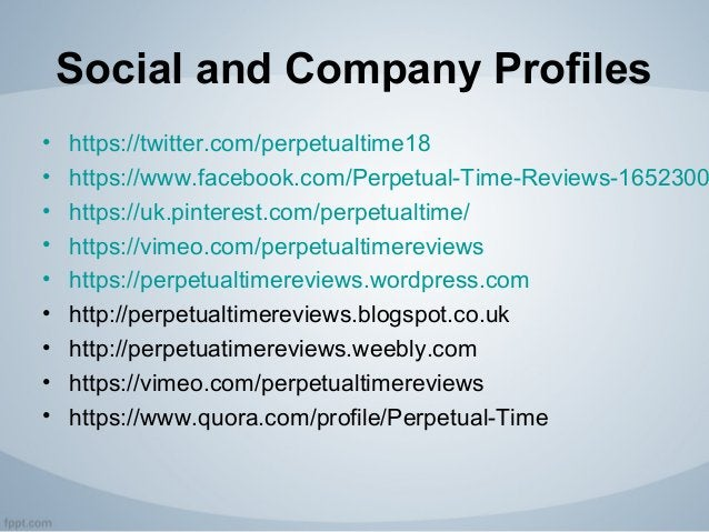 Social and Company Profiles • https://twitter.com/perpetualtime18 • https://www.facebook.com/Perpetual-Time-Reviews-165230...