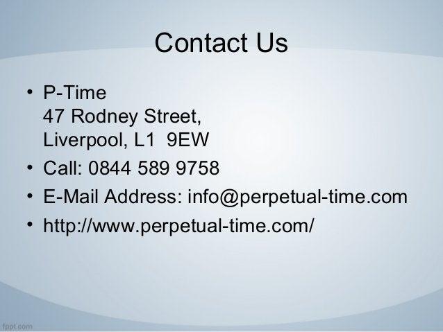Contact Us • P-Time 47 Rodney Street, Liverpool, L1 9EW • Call: 0844 589 9758 • E-Mail Address: info@perpetual-time.com • ...
